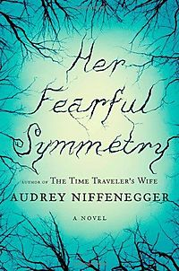 Her Fearful Symmetry: A Novel 9-09