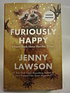 Furiously Happy: A Funny Book About Horrible Things (SIGNED FIRST EDITION)