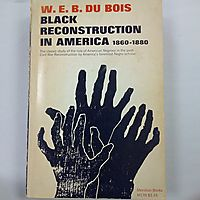 Black Reconstruction in America: an Essay Toward a History of the Part Which Black Folk Played in the Attempt to Reconstruct Democracy in America 1860