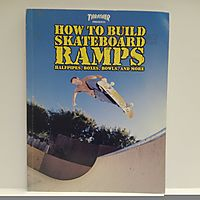 Trasher Presents: How to Build Skateboard Ramps, Halfpipes, Boxes, Bowls and More